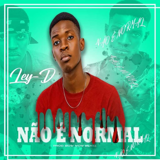 Leyd - Não é Normal [Prod. Bow Wow Beatz] [Pop] (2021)