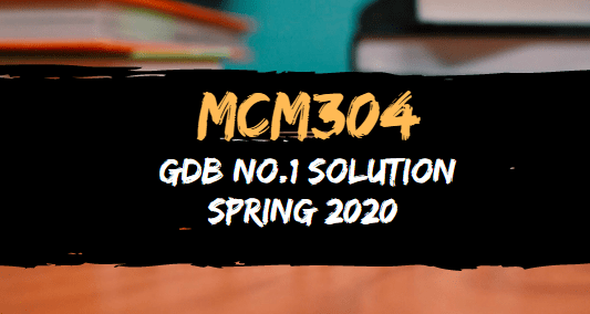 MCM304 GDB No.1 Solution Spring 2020