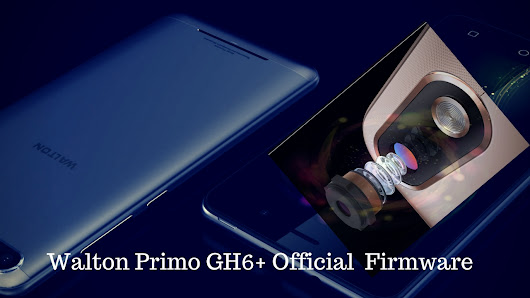 Walton Primo GH6+ Official Firmware, Flashtool and Drivers Free Download