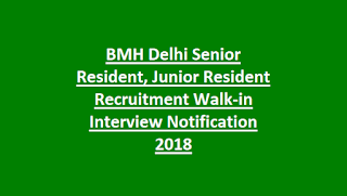 BMH Delhi Senior Resident, Junior Resident Recruitment Walk-in Interview Notification 2018