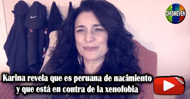Karina revela que es peruana de nacimiento y que está contra la xenofobia