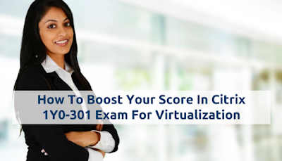 How To Prepare For 1Y0-301 Exam On Citrix XenDesktop 7