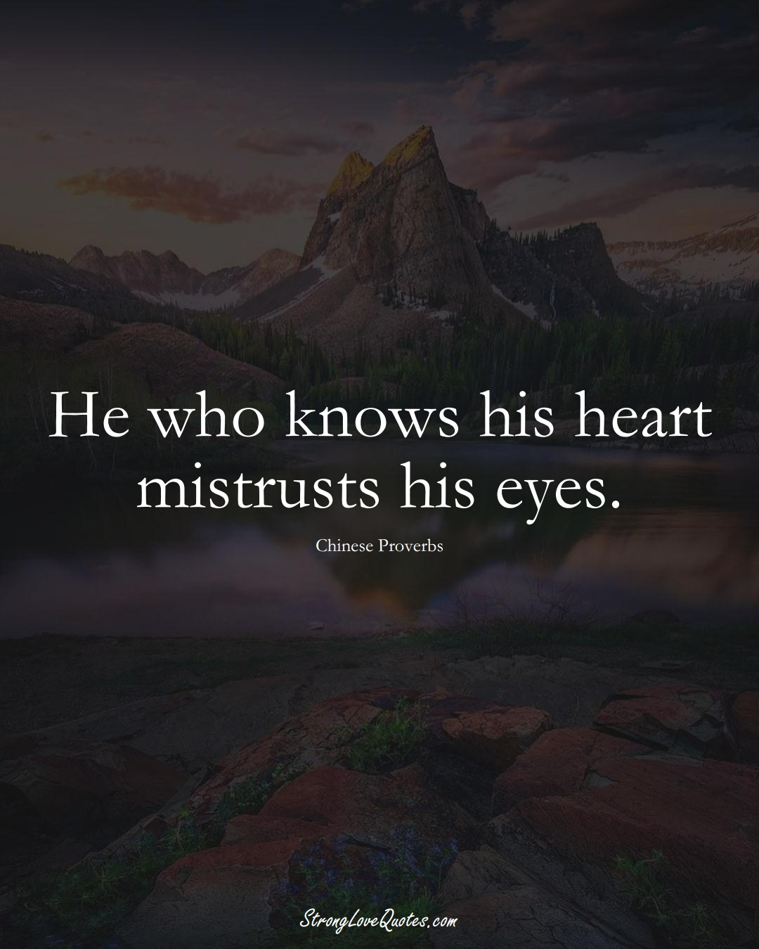 He who knows his heart mistrusts his eyes. (Chinese Sayings);  #AsianSayings