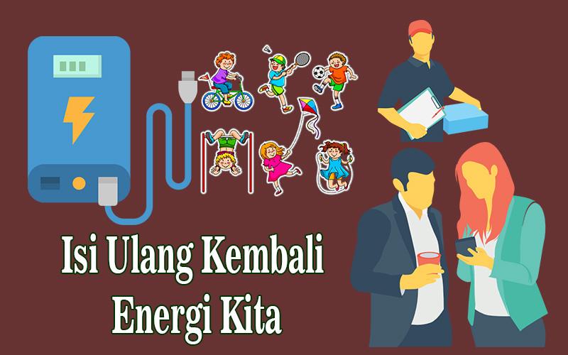 Isi Ulang Kembali Energi Kita