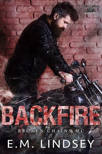 Backfire   Broken Chains MC #2   E.M. Lindsey