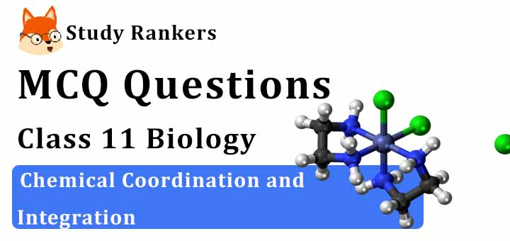 MCQ Questions for Class 11 Biology: Ch 22 Chemical Coordination and Integration