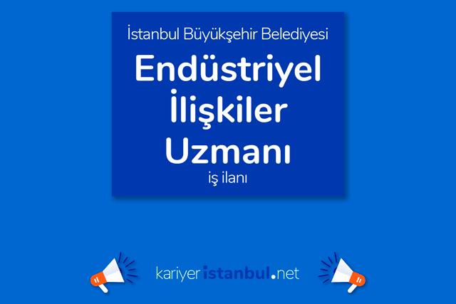 İstanbul Büyükşehir Belediyesi, endüstriyel ilişkiler uzmanı alımı yapacak. İBB kariyer iş ilanına nasıl başvurulur? Detaylar kariyeristanbul.net'te!