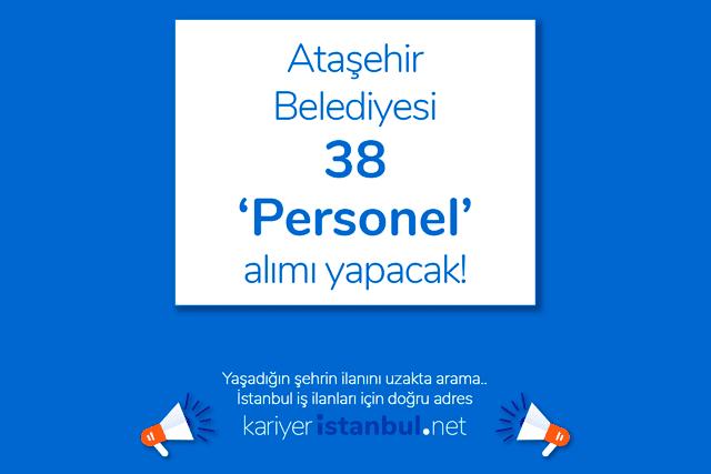 Ataşehir Belediyesi 12 farklı meslek için toplam 38 personel alımı yapacak. Hangi mesleklerden kaç kişi alınacak? Detaylar kariyeristanbul.net'te!
