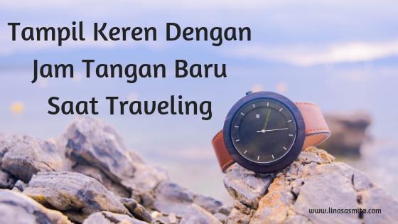 Jam Tangan Baru Untuk Traveling