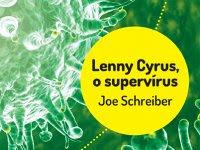 "Resenha: ""Lenny Cyrus, o supervírus"" -  Joe Schreiber"
