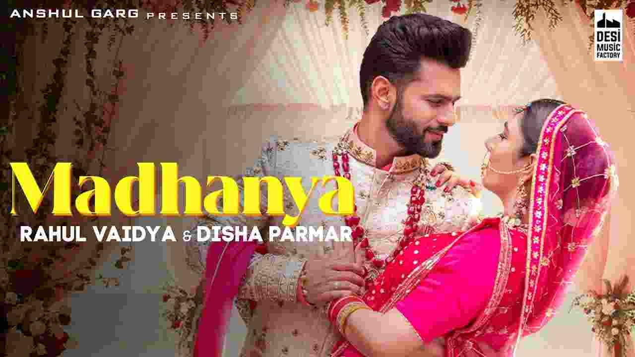 Madhanya lyrics Rahul Vaidya x Asees Kaur ft Disha Parmar Hindi Song