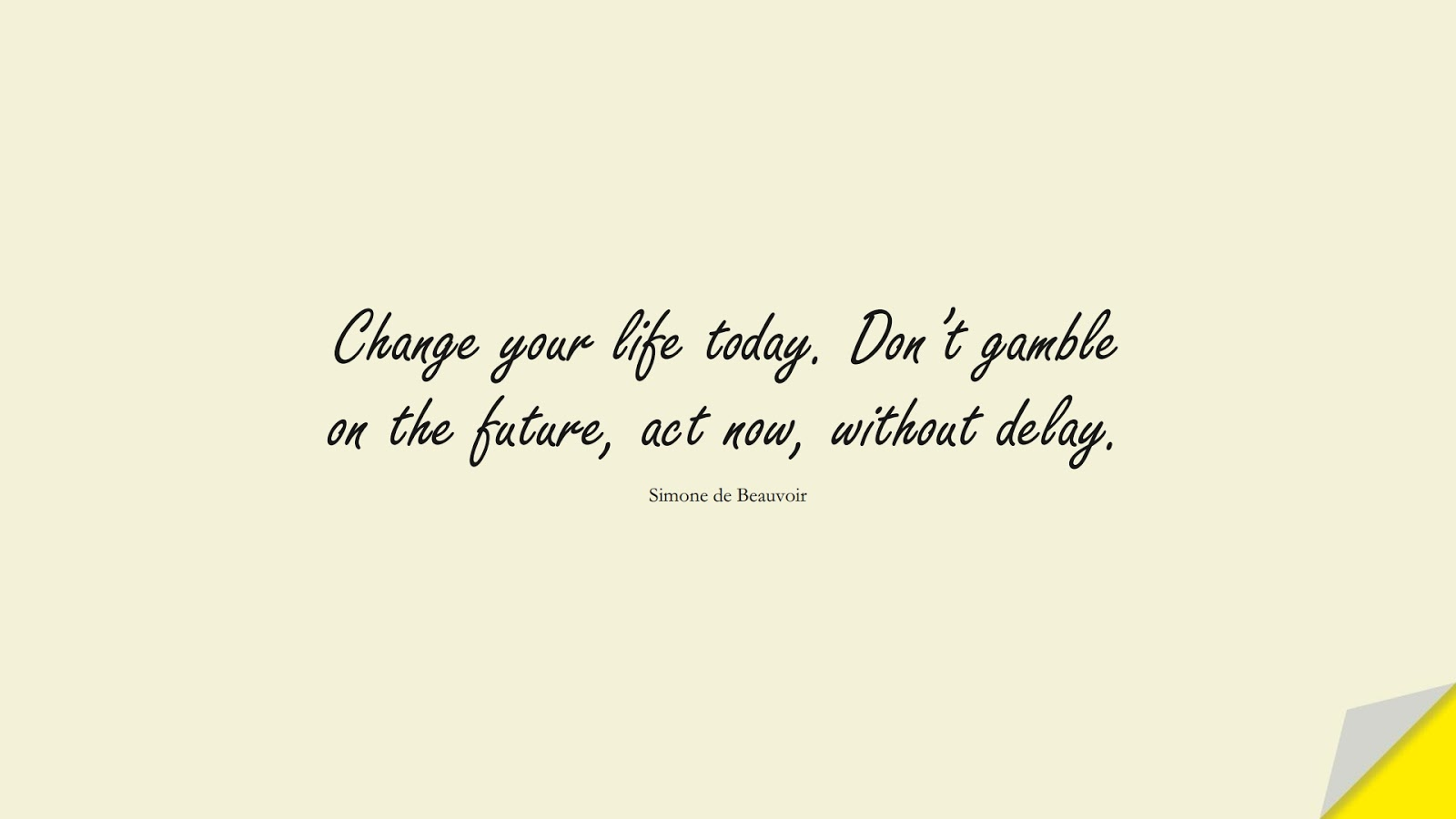 Change your life today. Don't gamble on the future, act now, without delay. (Simone de Beauvoir);  #EncouragingQuotes