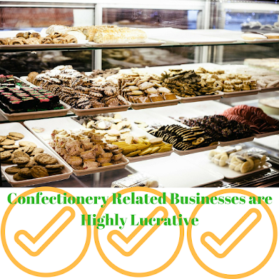Confectionery related businesses are highly lucrative