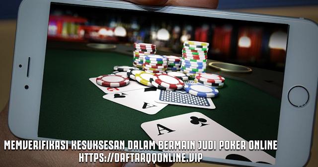 Memverifikasi Kesuksesan Dalam Bermain Judi Poker Online