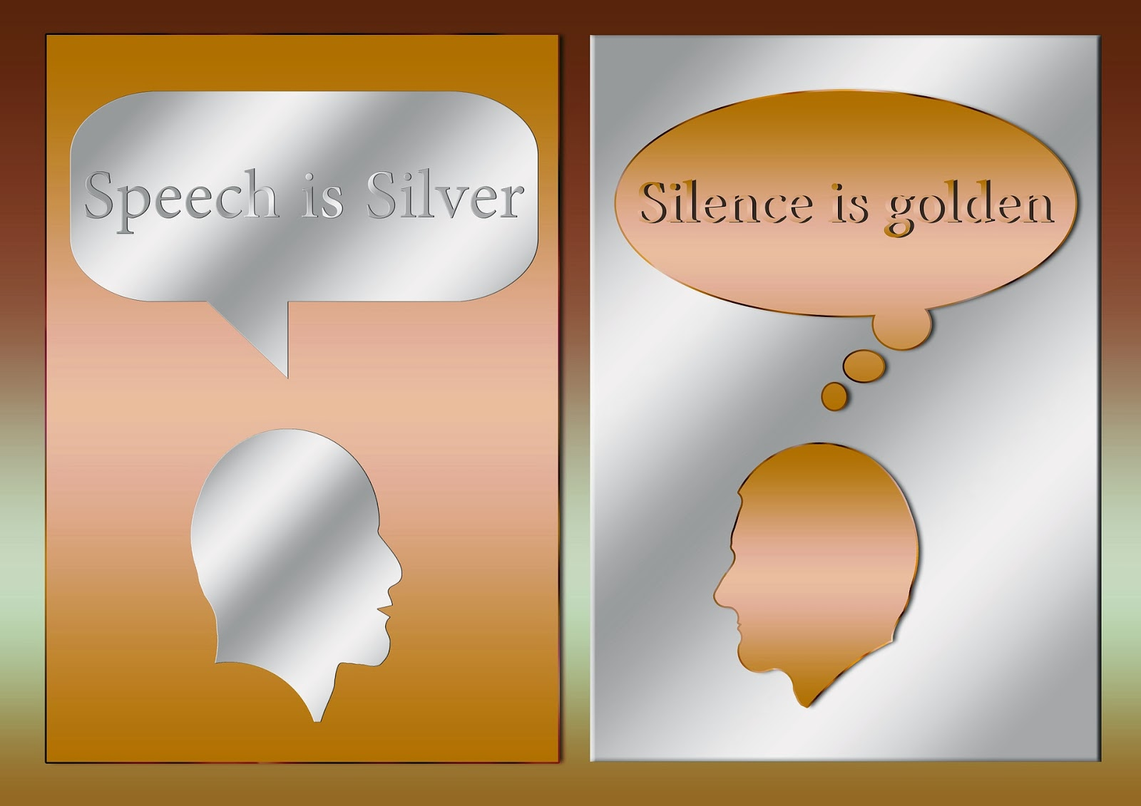 """speech is silver silence is gold This phrase is the part of a proverb, """"speech is silver, silence is golden"""" just like gold, in a right time and place, silence lends grandeur and charm to."""