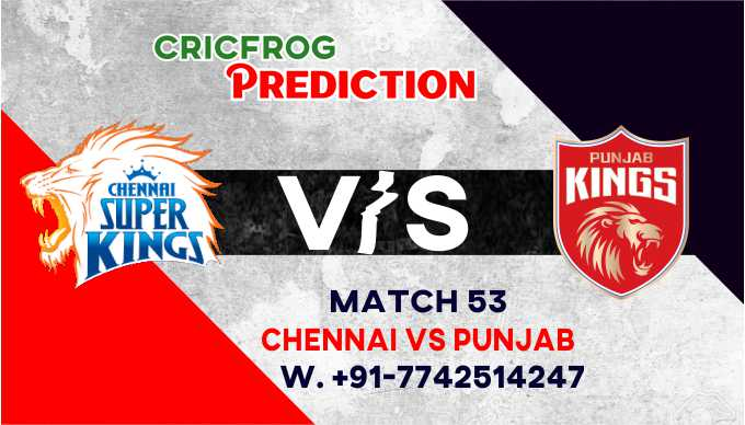 Chennai vs Punjab IPL T20 53th Match Today 100% Match Prediction Who will win - Cricfrog