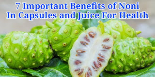 7 Important Benefits of Noni in Capsules and Juice For Health