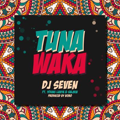 Audio | DJ Seven Ft. Young Lunya & Salmin Swaggz - Tuna Waka | Download