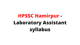 Syllabus For the Post of Laboratory Assistant -HPSSC Hamirpur