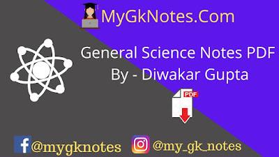 General Science Notes PDF By - Diwakar Gupta