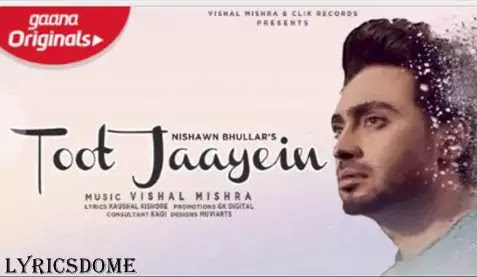 Toot Jaayein Lyrics in Hindi