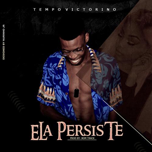 Tempo Victorino - Ela Persiste (Prod. Bom Track)