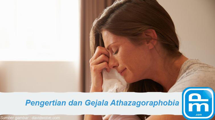 athazagoraphobia, pengertian athazagoraphobia, gejala athazagoraphobia