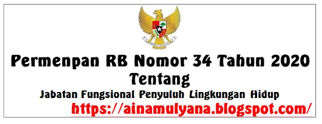 Peraturan Menpan RB atau Permenpan RB Nomor  PERMENPAN RB NOMOR 34 TAHUN 2020 TENTANG JABATAN FUNGSIONAL PENYULUH LINGKUNGAN HIDUP