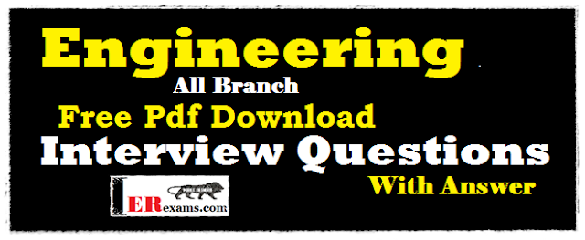 Electrical Interview Question, Mechanical Interview Question, Civil Interview Question, Electronics Interview Question, Chemical Interview Question, Mining Interview Question, Automobile Interview Question, Computer Science Interview Question, Instrumentation Interview Question, Marine Interview Question, Industrial Interview Question, Energy Oil Gas Interview Question, Aeronautical Interview Question, Bio Interview Question, Mechatronics Interview Question with answer free pdf download.