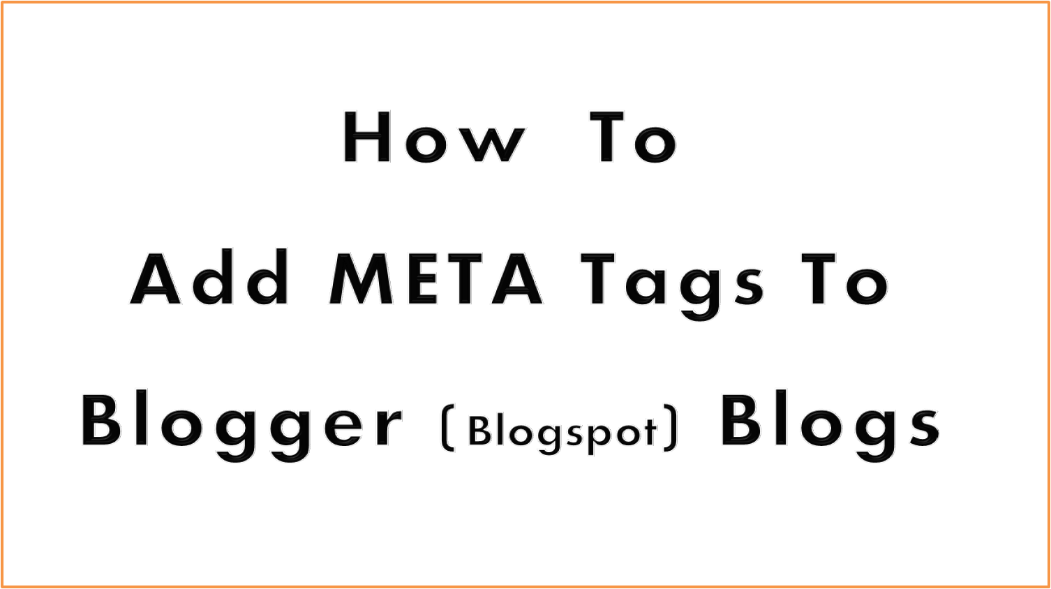 Meta Name Keywords How To Add Meta Tags To Blogger Blogspot Blogs