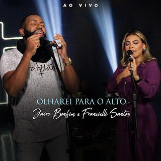 Baixar Música Gospel Olharei Para O Alto - Jairo Bonfim e Francielli Santos Mp3