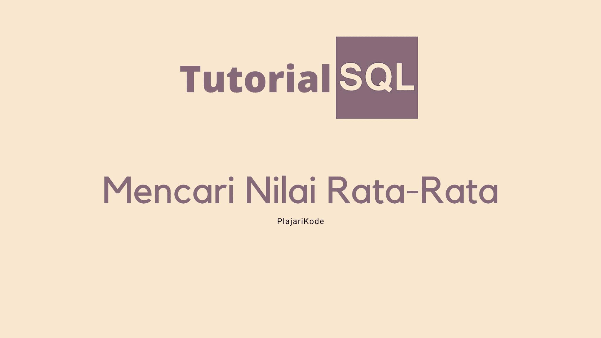 Belajar SQL - Menghitung rata-rata dengan fungsi AVG pada SQL