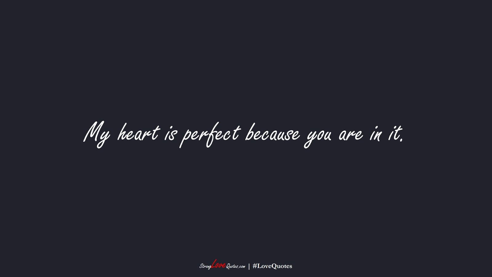 My heart is perfect because you are in it.FALSE