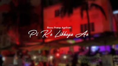 Pi Ke Likheya Ae Lyrics Bhanu Pratap Agnihotri