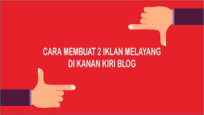 Cara Membuat 2 Iklan Melayang di Kanan Kiri Blog dengan Tombol Close