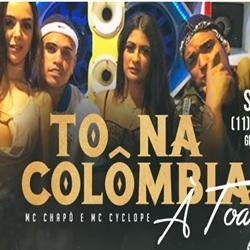 Baixar Tô na Colômbia à Toa - MC Chapô e MC Cyclope Mp3
