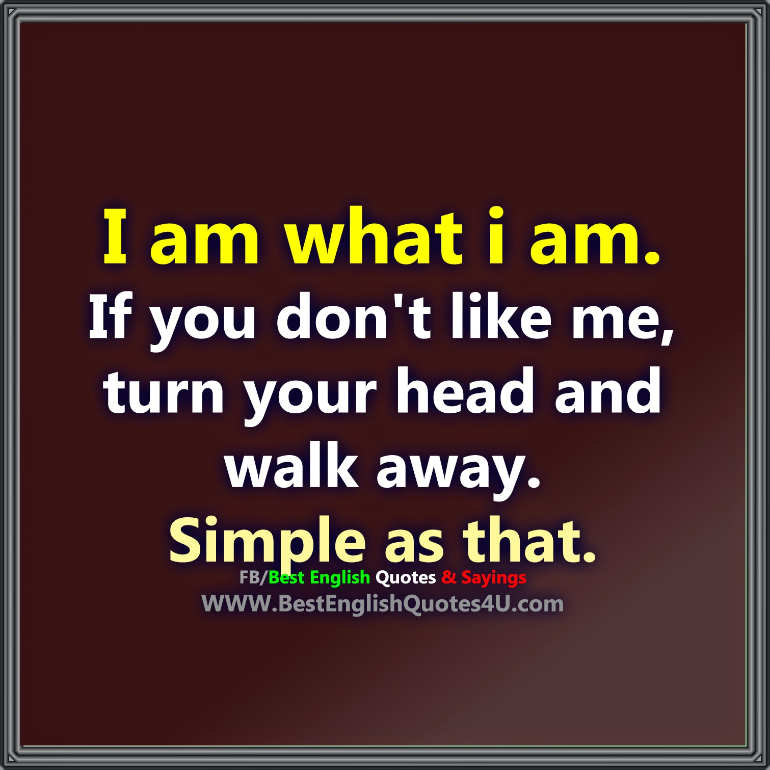 I Am What I Am If You Dont Like Me Best English Quotes Sayings
