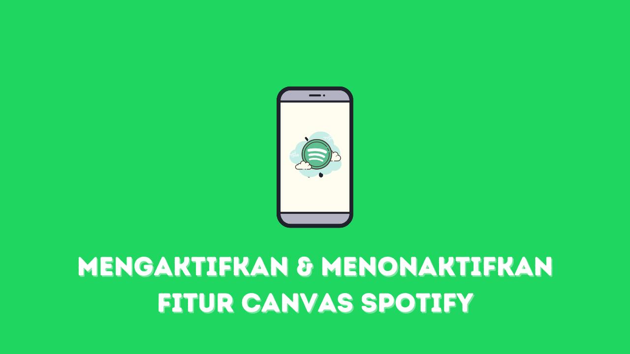 Cara Mengaktifkan & Menonaktifkan Fitur Canvas Spotify