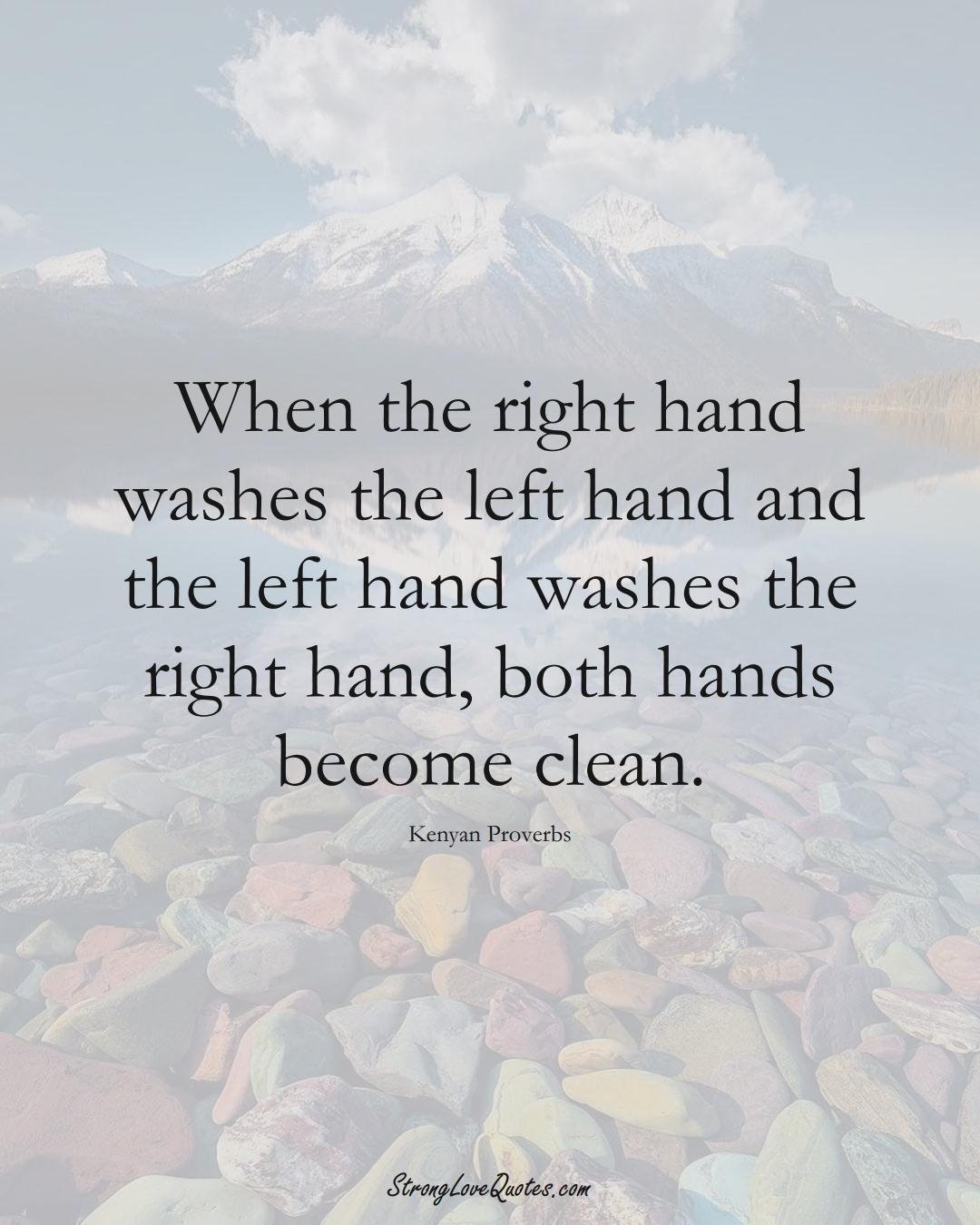 When the right hand washes the left hand and the left hand washes the right hand, both hands become clean. (Kenyan Sayings);  #AfricanSayings
