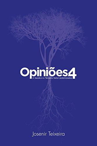 Opiniões 4: A Saúde e o Terceiro Setor polemizados - Josenir Teixeira