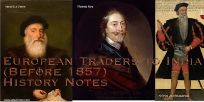 History Notes (Part 1)  : European Traders to India (Before 1857)