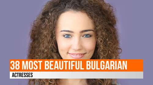 LIST: 38 Most Beautiful Bulgarian Actresses