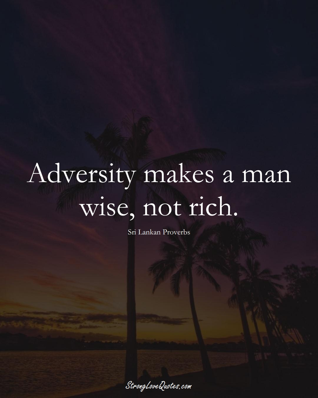 Adversity makes a man wise, not rich. (Sri Lankan Sayings);  #AsianSayings