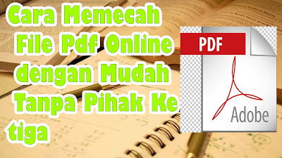 Cara Memecah File Pdf Online dengan Mudah