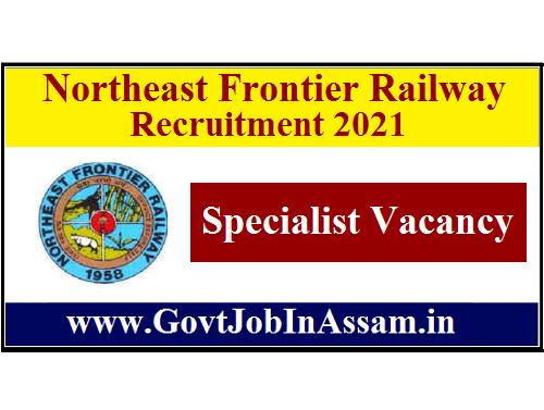 Northeast Frontier Railway Recruitment 2021 :: Apply For Specialist Vacancy
