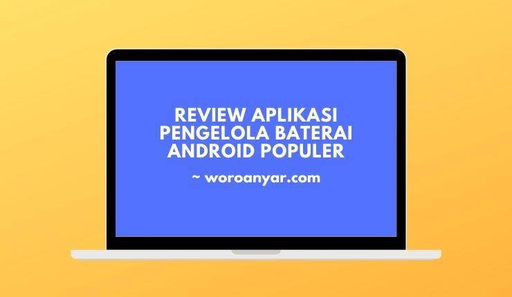 Review Aplikasi Pengelola Baterai Android Populer
