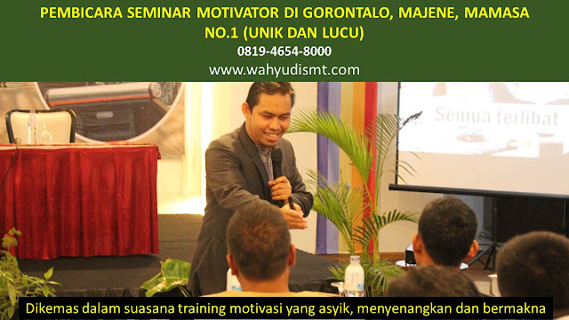 PEMBICARA SEMINAR MOTIVATOR DI GORONTALO, MAJENE, MAMASA  NO.1,  Training Motivasi di GORONTALO, MAJENE, MAMASA , Softskill Training di GORONTALO, MAJENE, MAMASA , Seminar Motivasi di GORONTALO, MAJENE, MAMASA , Capacity Building di GORONTALO, MAJENE, MAMASA , Team Building di GORONTALO, MAJENE, MAMASA , Communication Skill di GORONTALO, MAJENE, MAMASA , Public Speaking di GORONTALO, MAJENE, MAMASA , Outbound di GORONTALO, MAJENE, MAMASA , Pembicara Seminar di GORONTALO, MAJENE, MAMASA