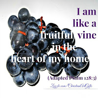 "I am a fruitful vine in the heart of my home."" (Psalm 128:3)"