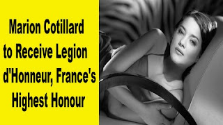 Marion Cotillard rewarded with the LE-GION DHONNEUR, highest civil award of France