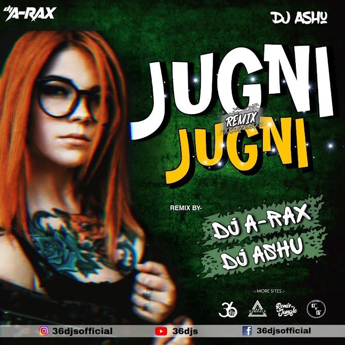 JUGNI JUGNI - REMIX - DJ ASHU x DJ A-RAX